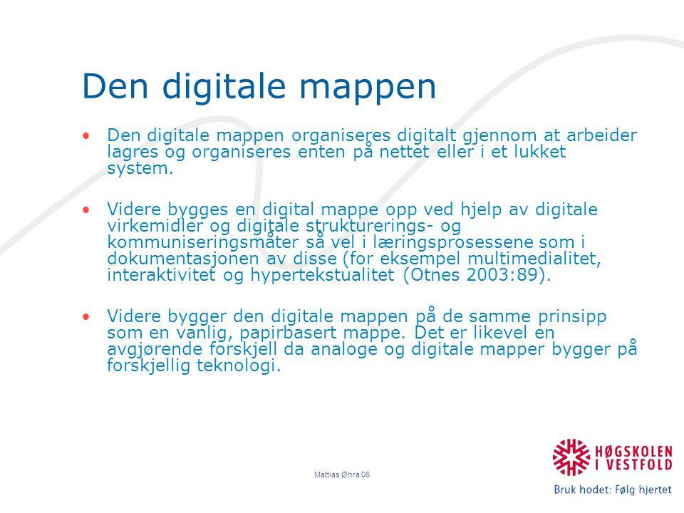 Mattias Øhra 06 Den digitale mappen Den digitale mappen organiseres digitalt gjennom at arbeider lagres og organiseres enten på nettet eller i et lukket system.