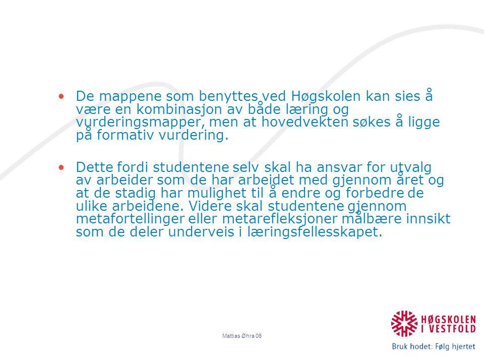 Mattias Øhra 06 De mappene som benyttes ved Høgskolen kan sies å være en kombinasjon av både læring og vurderingsmapper, men at hovedvekten søkes å ligge på formativ vurdering.