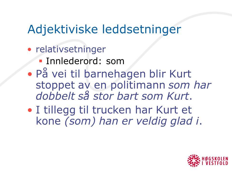 Adjektiviske leddsetninger relativsetninger  Innlederord: som På vei til barnehagen blir Kurt stoppet av en politimann som har dobbelt så stor bart s