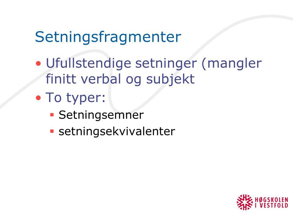 Setningsfragmenter Ufullstendige setninger (mangler finitt verbal og subjekt To typer:  Setningsemner  setningsekvivalenter