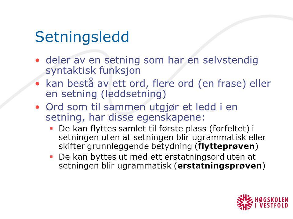 Setningsledd deler av en setning som har en selvstendig syntaktisk funksjon kan bestå av ett ord, flere ord (en frase) eller en setning (leddsetning)