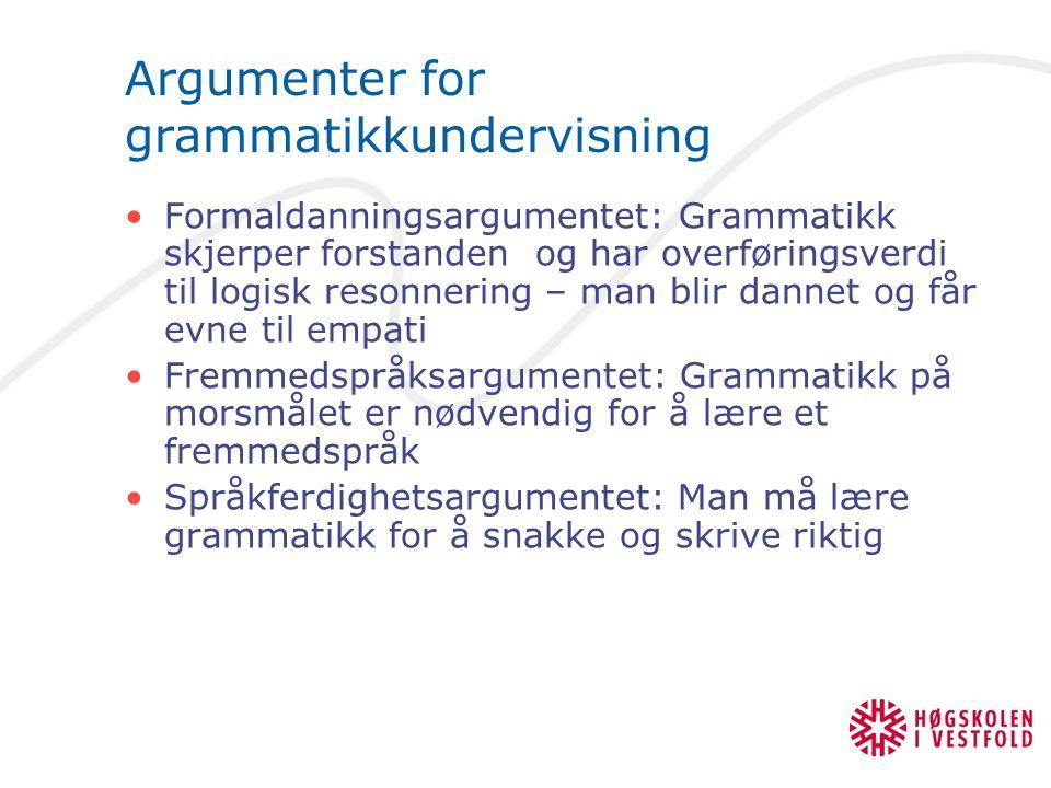 Argumenter for grammatikkundervisning Allmenndanningsargumentet: Grammatikk er noe man skal lære på linje med matematikk og litteratur.