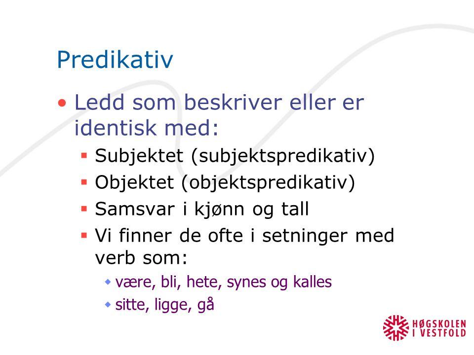 Predikativ Ledd som beskriver eller er identisk med:  Subjektet (subjektspredikativ)  Objektet (objektspredikativ)  Samsvar i kjønn og tall  Vi fi