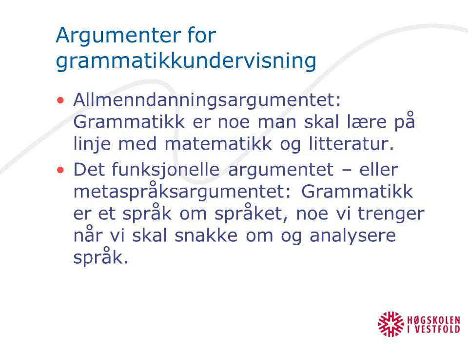 Argumenter for grammatikkundervisning Allmenndanningsargumentet: Grammatikk er noe man skal lære på linje med matematikk og litteratur. Det funksjonel