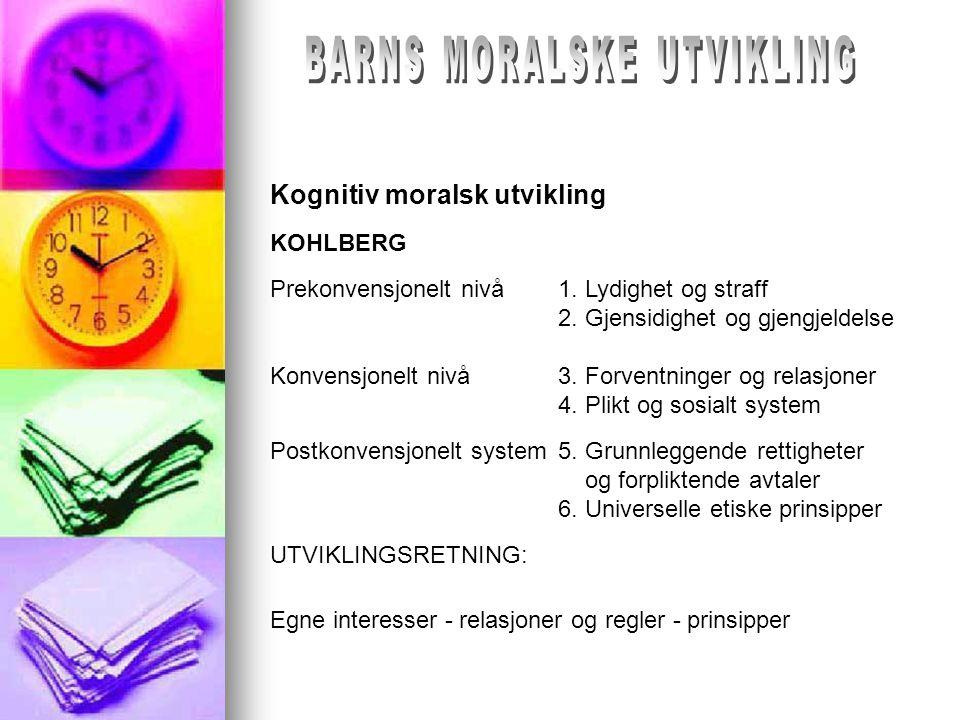 EISENBERG-BERG 1.Selvsentrert orientering 2. Orientering mot andres behov 3.