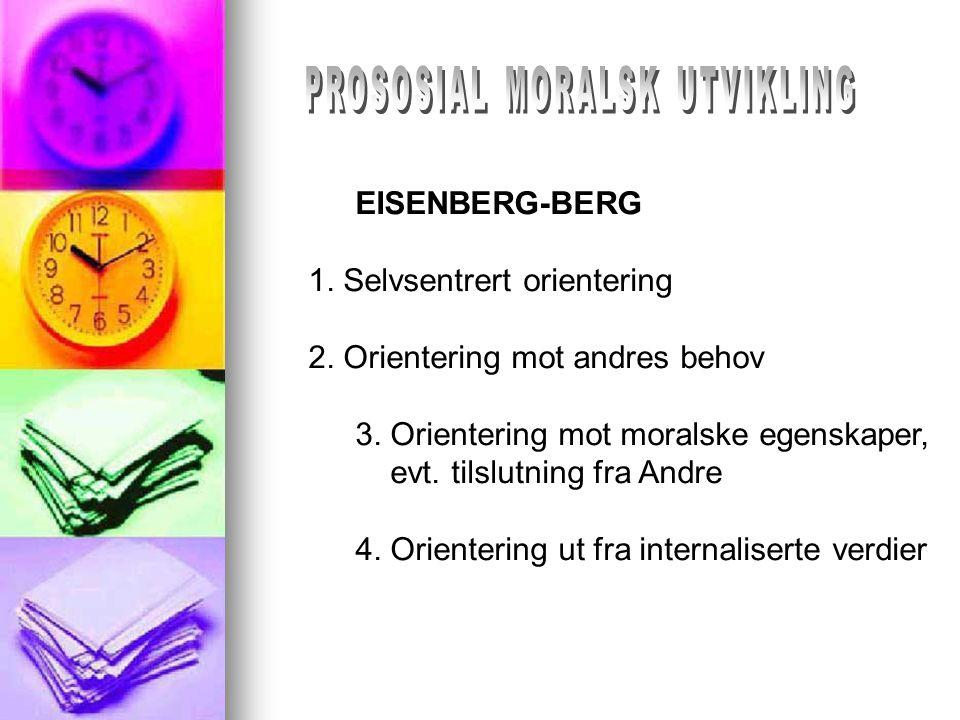 EISENBERG-BERG 1. Selvsentrert orientering 2. Orientering mot andres behov 3. Orientering mot moralske egenskaper, evt. tilslutning fra Andre 4. Orien