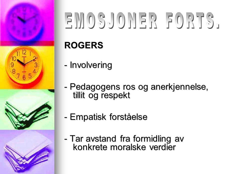 ROGERS - Involvering - Pedagogens ros og anerkjennelse, tillit og respekt - Empatisk forståelse - Tar avstand fra formidling av konkrete moralske verd