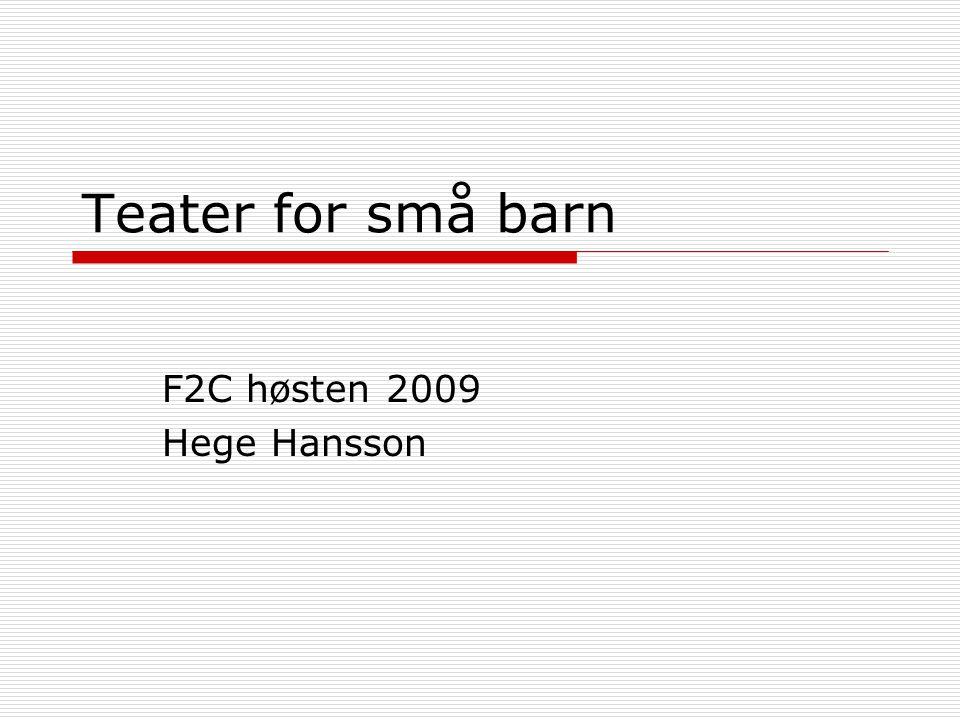 Teater for små barn F2C høsten 2009 Hege Hansson
