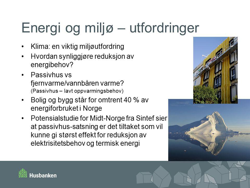 Energi og miljø – utfordringer Klima: en viktig miljøutfordring Hvordan synliggjøre reduksjon av energibehov.