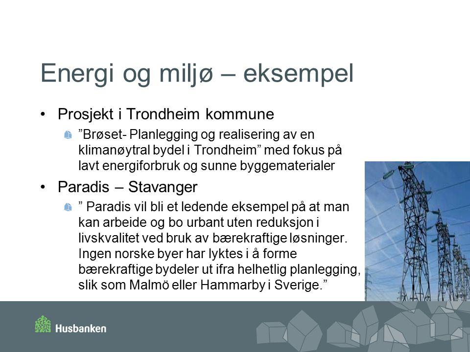 Energi og miljø – eksempel Prosjekt i Trondheim kommune Brøset- Planlegging og realisering av en klimanøytral bydel i Trondheim med fokus på lavt energiforbruk og sunne byggematerialer Paradis – Stavanger Paradis vil bli et ledende eksempel på at man kan arbeide og bo urbant uten reduksjon i livskvalitet ved bruk av bærekraftige løsninger.