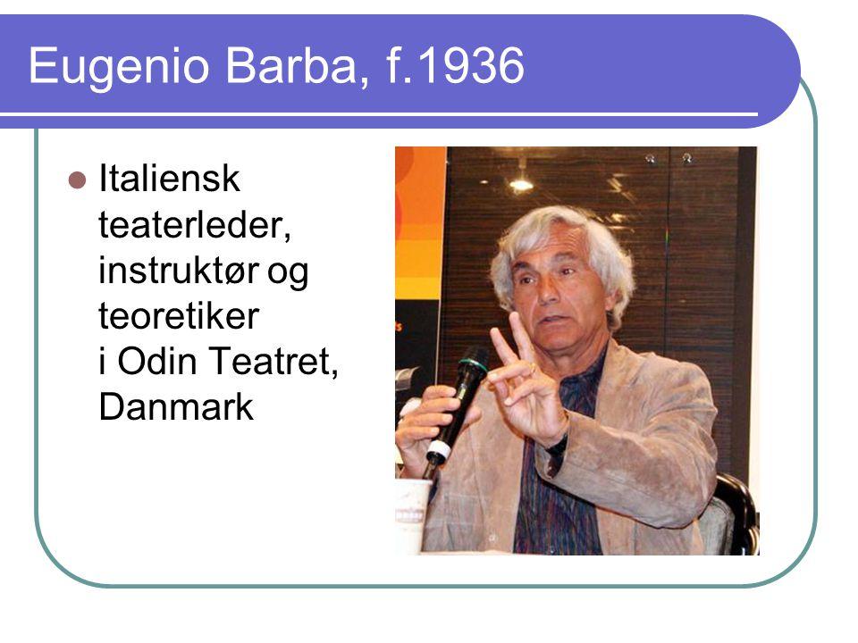 Eugenio Barba, f.1936 Italiensk teaterleder, instruktør og teoretiker i Odin Teatret, Danmark