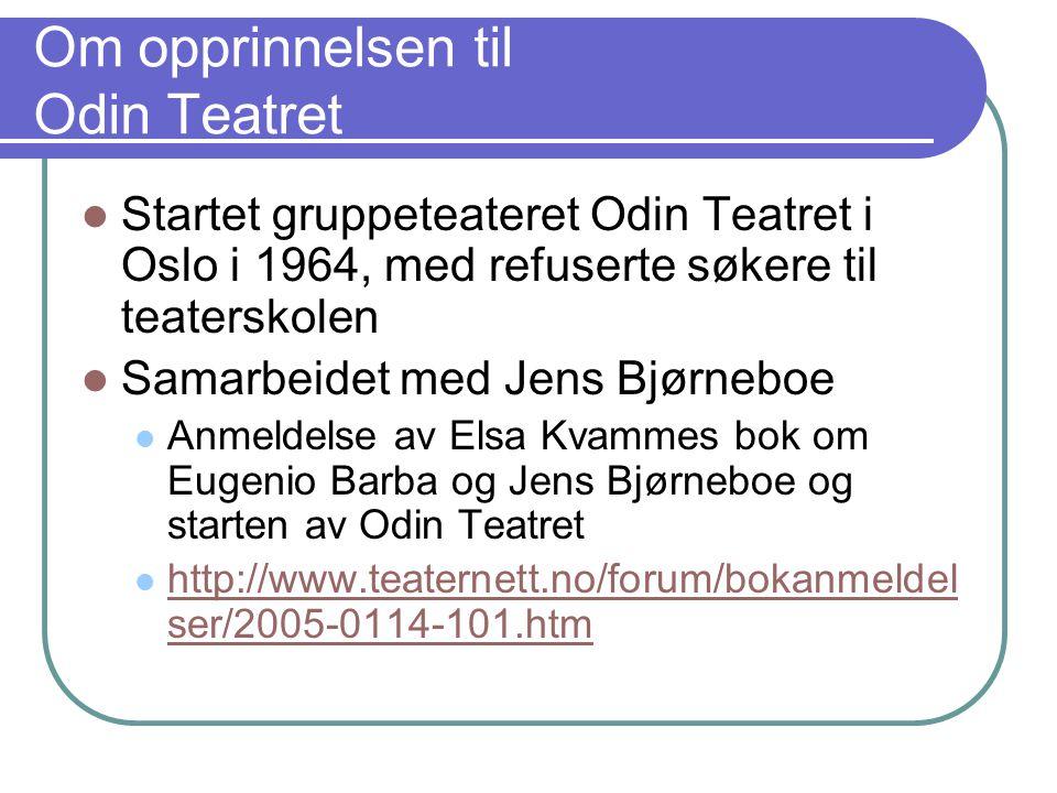 Odin Teatret Holder til i Holstebro, Danmark, fra 1966 Hjemmeside http://www.odinteatret.dk/http://www.odinteatret.dk/ Virksomhet Forestillinger Skuespillertrening/arbeidsdemonstrasjoner Teaterfestivaler Odin Week åpen uke for å delta i teaterets skuespillertrening, seminarer, se forestillinger og delta i praktiske gjøremål ved teateret.