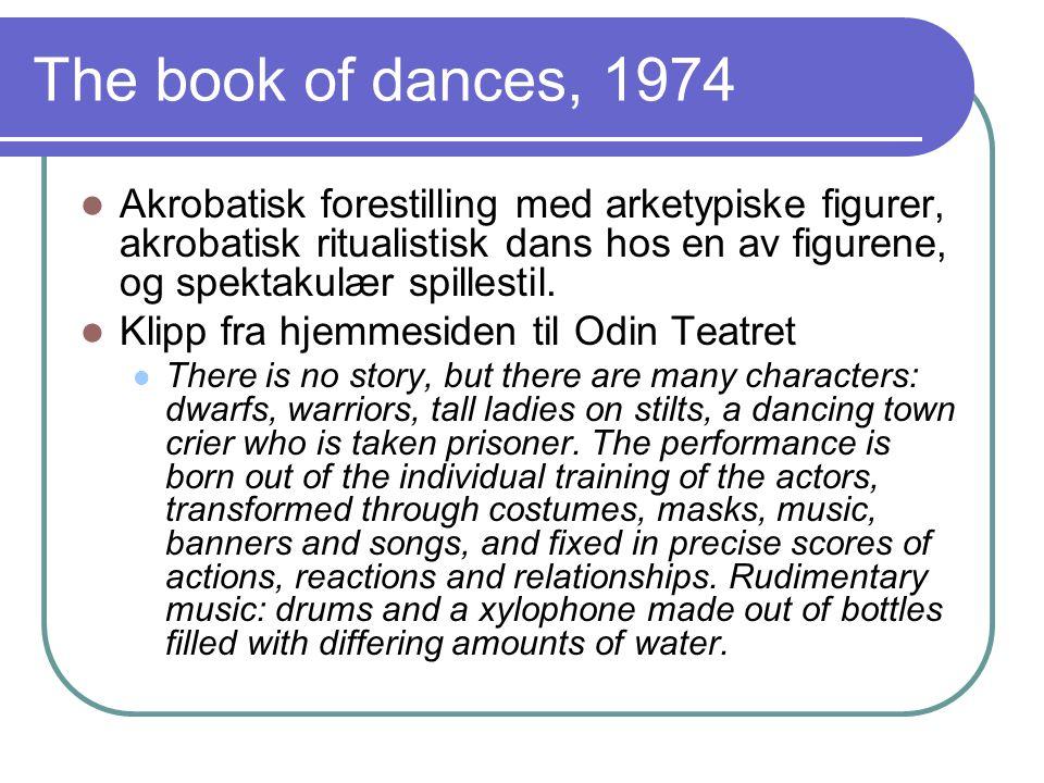 The book of dances, 1974 Akrobatisk forestilling med arketypiske figurer, akrobatisk ritualistisk dans hos en av figurene, og spektakulær spillestil.