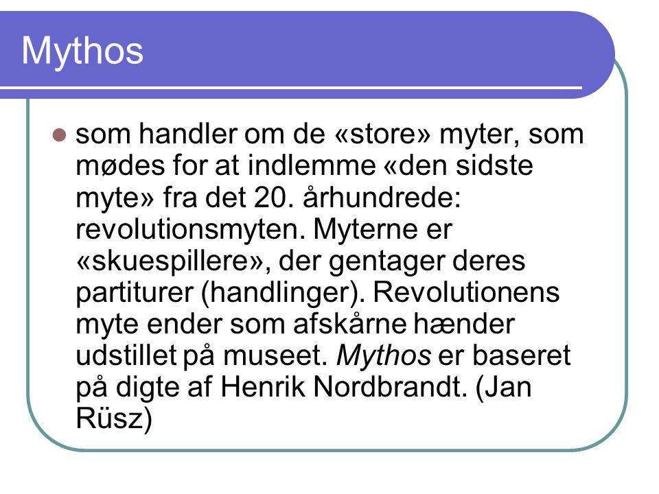 Mythos som handler om de «store» myter, som mødes for at indlemme «den sidste myte» fra det 20. århundrede: revolutionsmyten. Myterne er «skuespillere