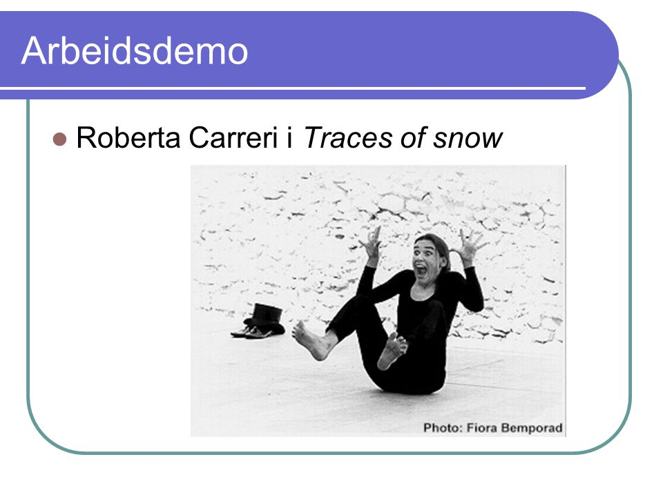 Arbeidsdemo Roberta Carreri i Traces of snow