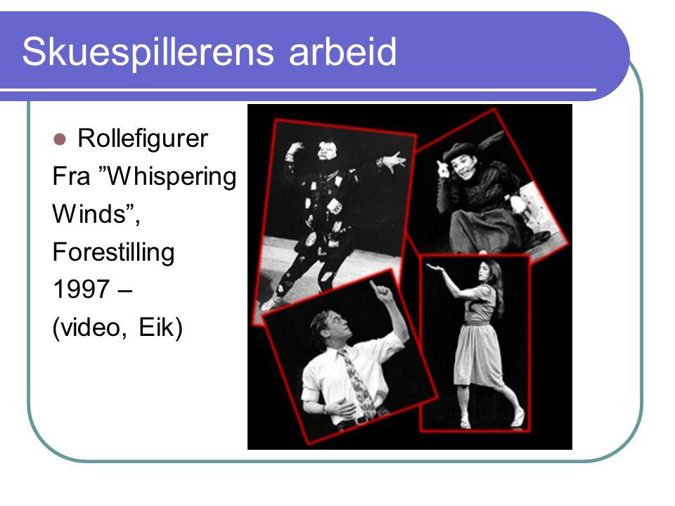 """Skuespillerens arbeid Rollefigurer Fra """"Whispering Winds"""", Forestilling 1997 – (video, Eik)"""