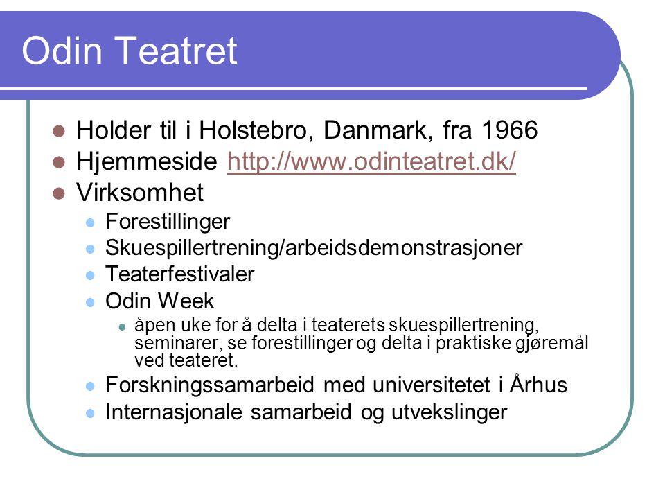 Odin Teatret Holder til i Holstebro, Danmark, fra 1966 Hjemmeside http://www.odinteatret.dk/http://www.odinteatret.dk/ Virksomhet Forestillinger Skues