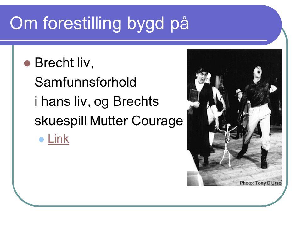 Om forestilling bygd på Brecht liv, Samfunnsforhold i hans liv, og Brechts skuespill Mutter Courage Link