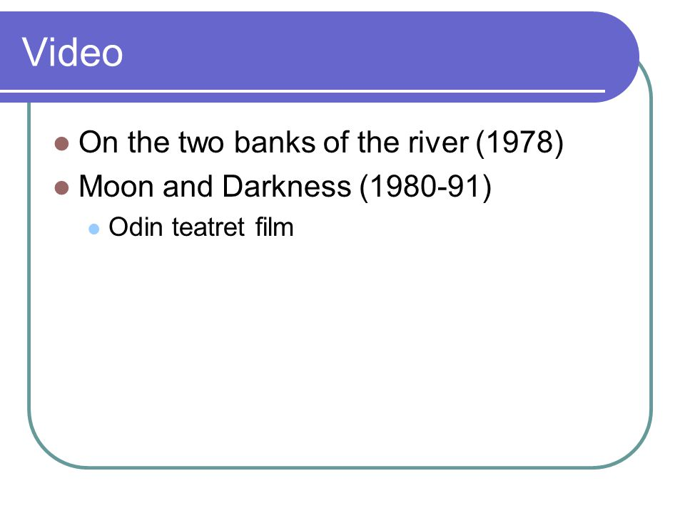 Video On the two banks of the river (1978) Moon and Darkness (1980-91) Odin teatret film