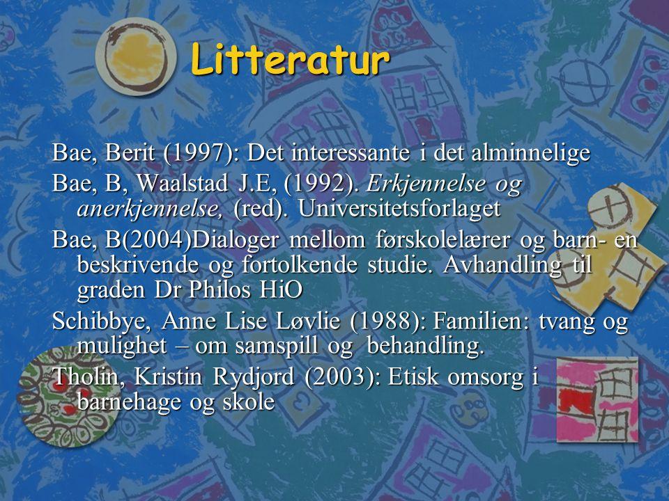Litteratur Bae, Berit (1997): Det interessante i det alminnelige Bae, B, Waalstad J.E, (1992). Erkjennelse og anerkjennelse, (red). Universitetsforlag