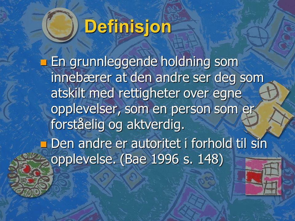 Definisjon n En grunnleggende holdning som innebærer at den andre ser deg som atskilt med rettigheter over egne opplevelser, som en person som er fors
