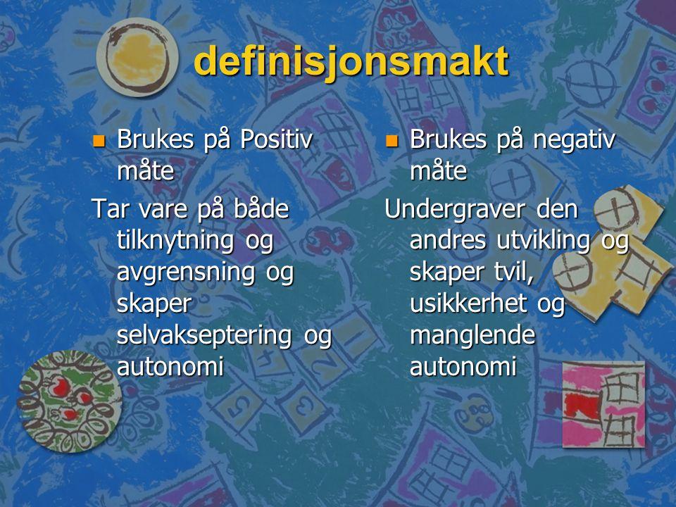 definisjonsmakt n Brukes på Positiv måte Tar vare på både tilknytning og avgrensning og skaper selvakseptering og autonomi n Brukes på negativ måte Un