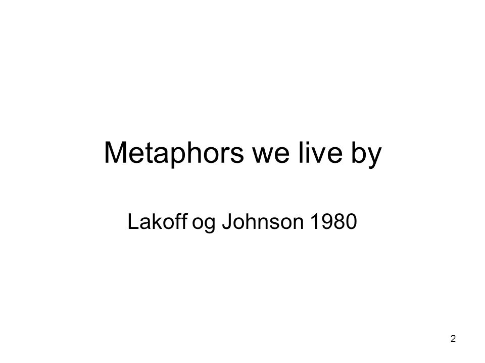 2 Metaphors we live by Lakoff og Johnson 1980