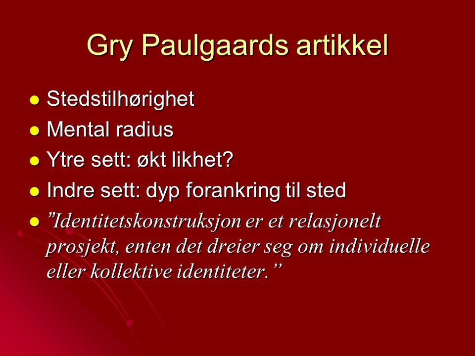 Gry Paulgaards artikkel Stedstilhørighet Stedstilhørighet Mental radius Mental radius Ytre sett: økt likhet? Ytre sett: økt likhet? Indre sett: dyp fo
