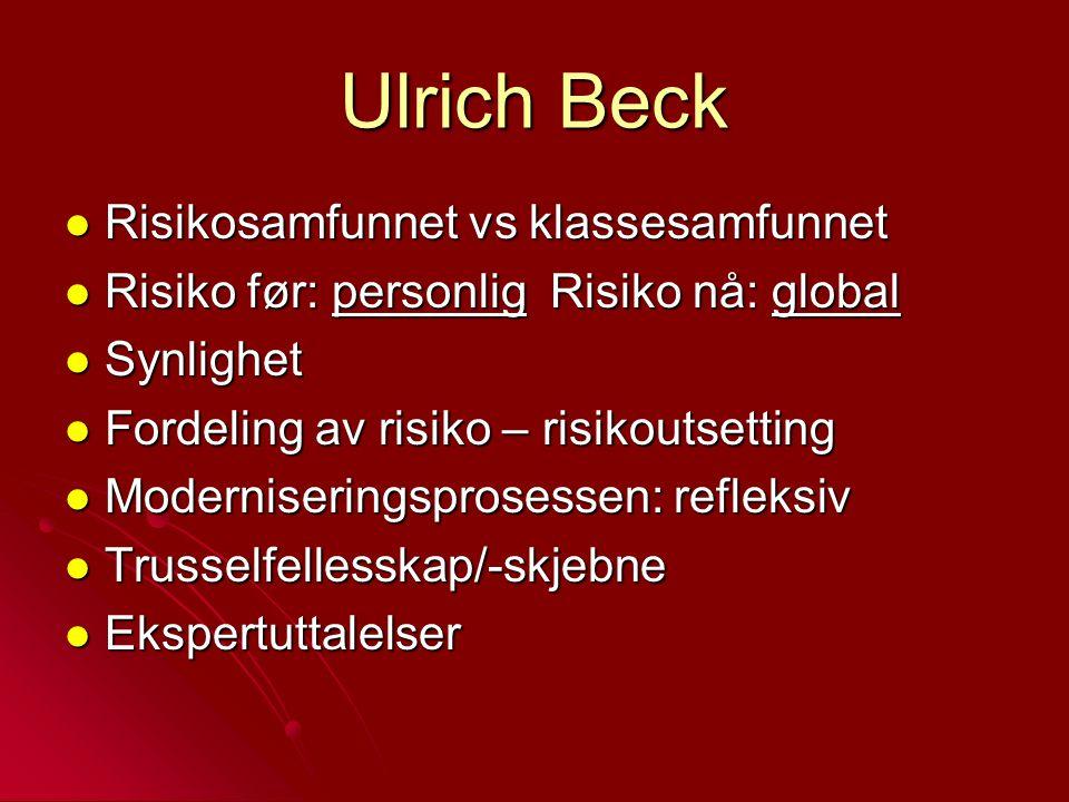 Ulrich Beck Risikosamfunnet vs klassesamfunnet Risikosamfunnet vs klassesamfunnet Risiko før: personlig Risiko nå: global Risiko før: personlig Risiko
