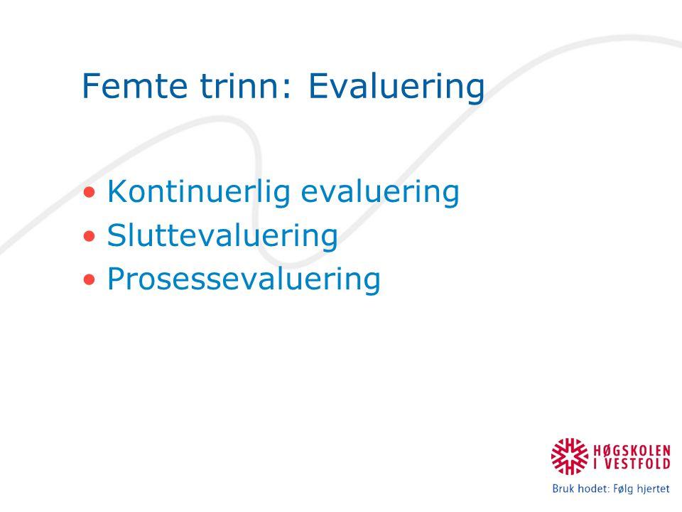 Femte trinn: Evaluering Kontinuerlig evaluering Sluttevaluering Prosessevaluering