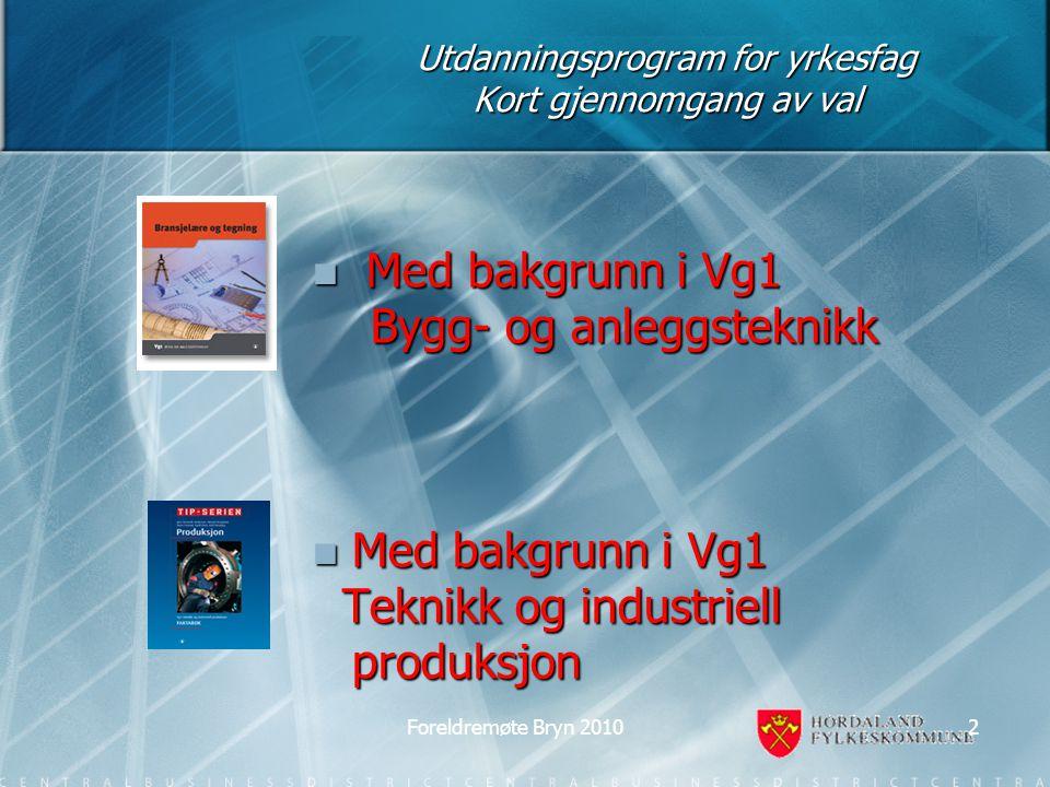 Utdanningsprogram for yrkesfag Kort gjennomgang av val Med bakgrunn i Vg1 Med bakgrunn i Vg1 Bygg- og anleggsteknikk Bygg- og anleggsteknikk Med bakgrunn i Vg1 Med bakgrunn i Vg1 Teknikk og industriell produksjon Teknikk og industriell produksjon 2Foreldremøte Bryn 2010