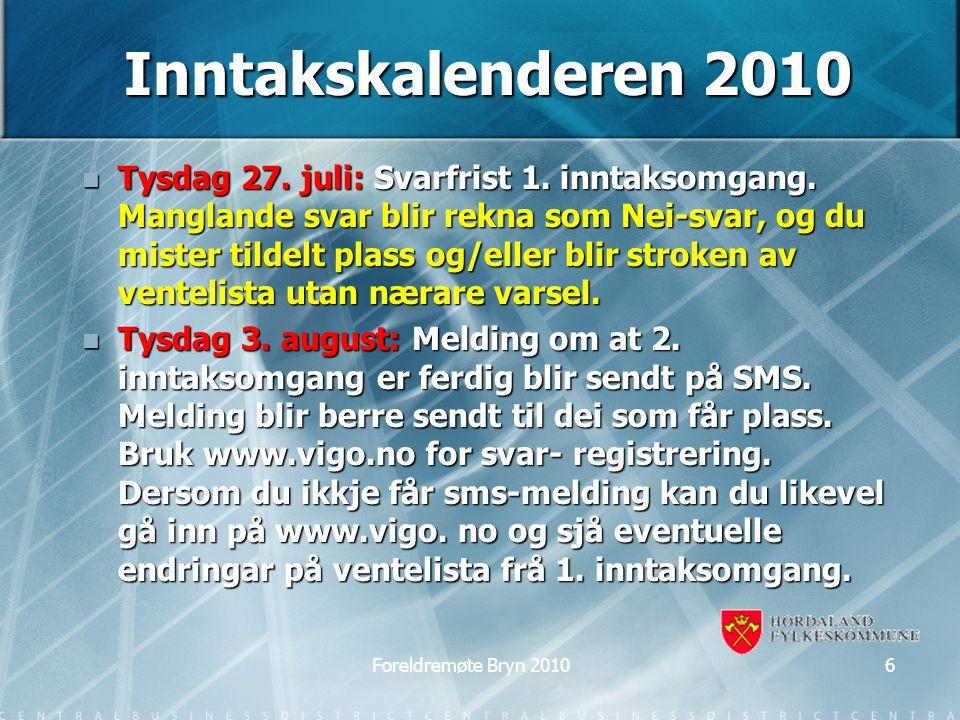 Inntakskalenderen 2010 Tysdag 27. juli: Svarfrist 1. inntaksomgang. Manglande svar blir rekna som Nei-svar, og du mister tildelt plass og/eller blir s