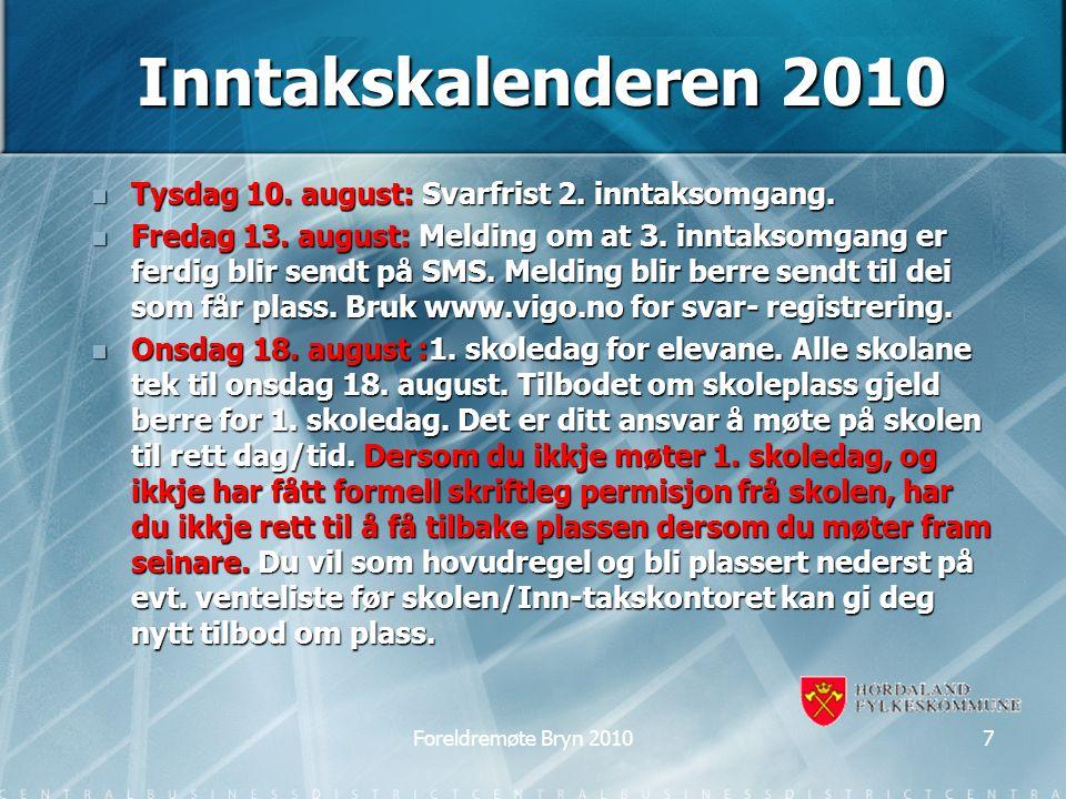 Inntakskalenderen 2010 Tysdag 10. august: Svarfrist 2. inntaksomgang. Tysdag 10. august: Svarfrist 2. inntaksomgang. Fredag 13. august: Melding om at