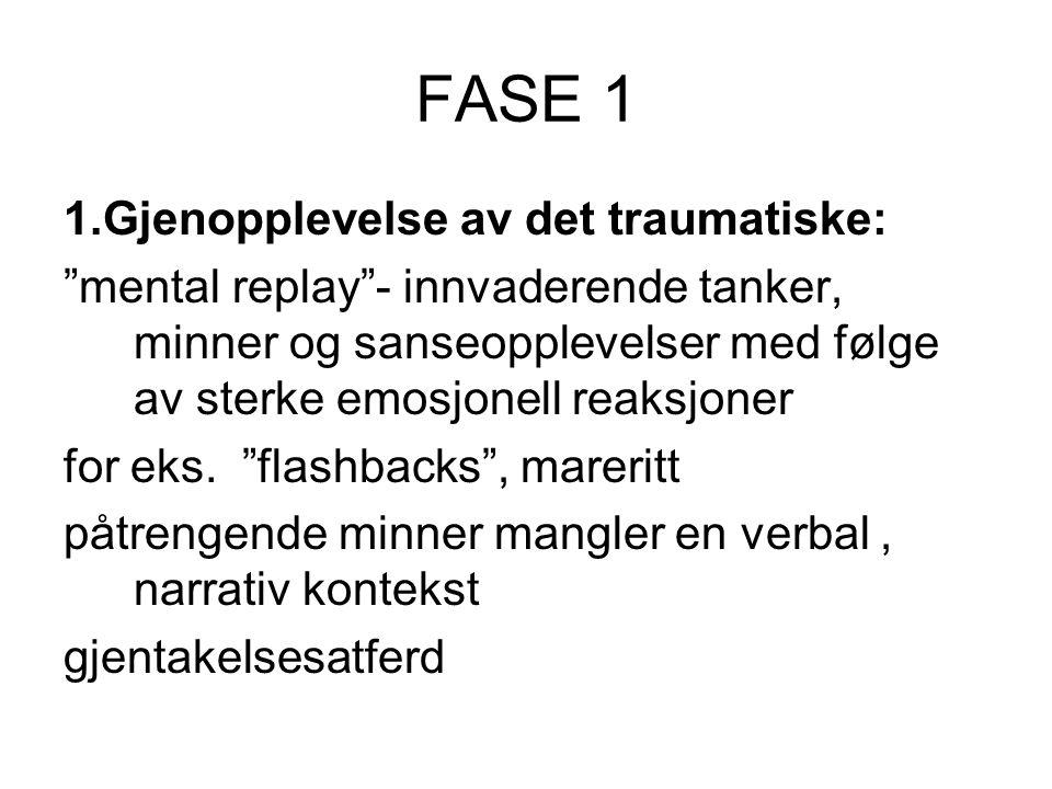 FASE 1 1.Gjenopplevelse av det traumatiske: mental replay - innvaderende tanker, minner og sanseopplevelser med følge av sterke emosjonell reaksjoner for eks.