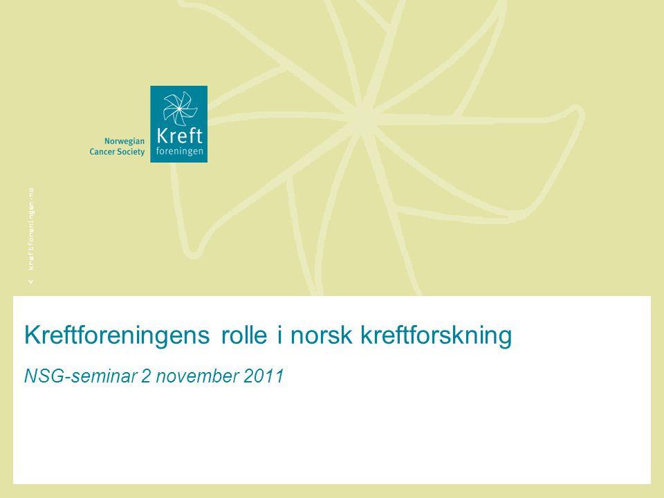 < kreftforeningen.no Kreftforeningens rolle i norsk kreftforskning NSG-seminar 2 november 2011