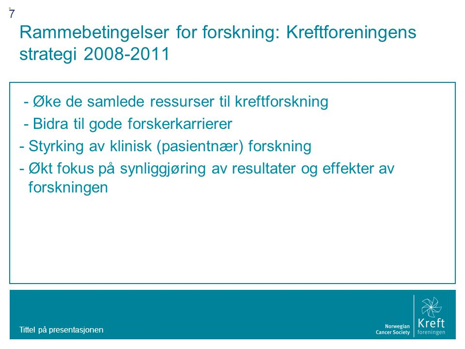 7 7 Rammebetingelser for forskning: Kreftforeningens strategi 2008-2011 - Øke de samlede ressurser til kreftforskning - Bidra til gode forskerkarriere