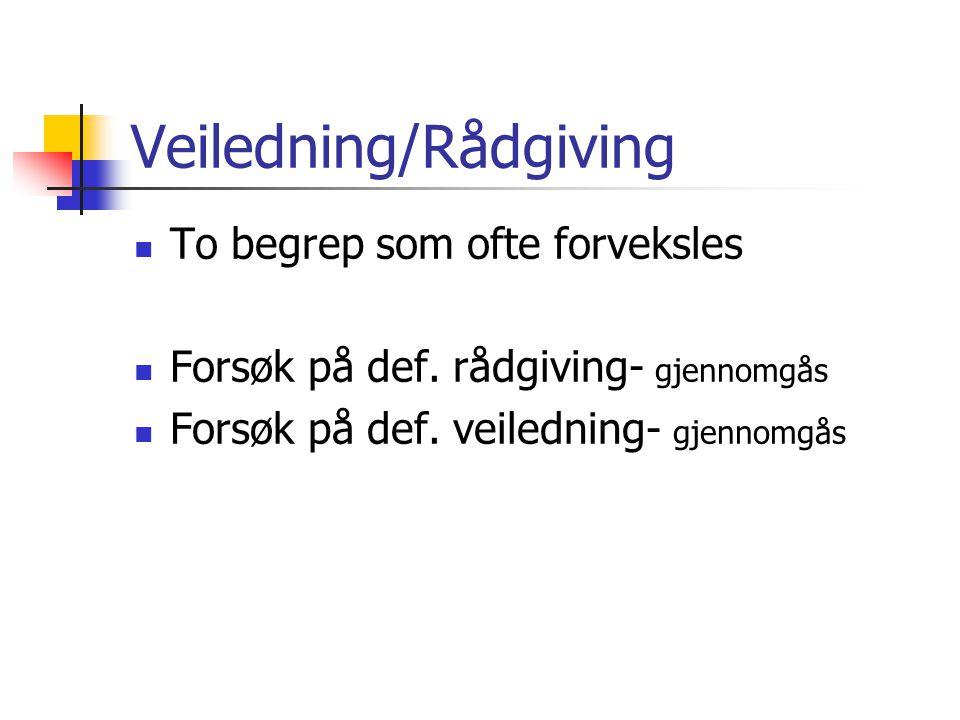Veiledning/Rådgiving To begrep som ofte forveksles Forsøk på def. rådgiving- gjennomgås Forsøk på def. veiledning- gjennomgås