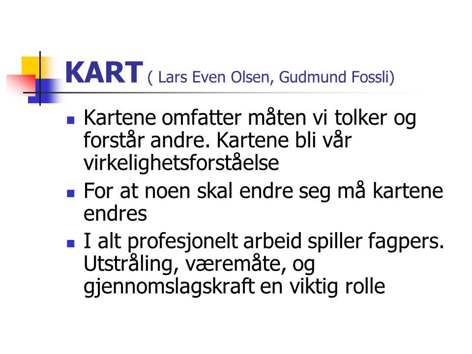 KART ( Lars Even Olsen, Gudmund Fossli) Kartene omfatter måten vi tolker og forstår andre. Kartene bli vår virkelighetsforståelse For at noen skal end
