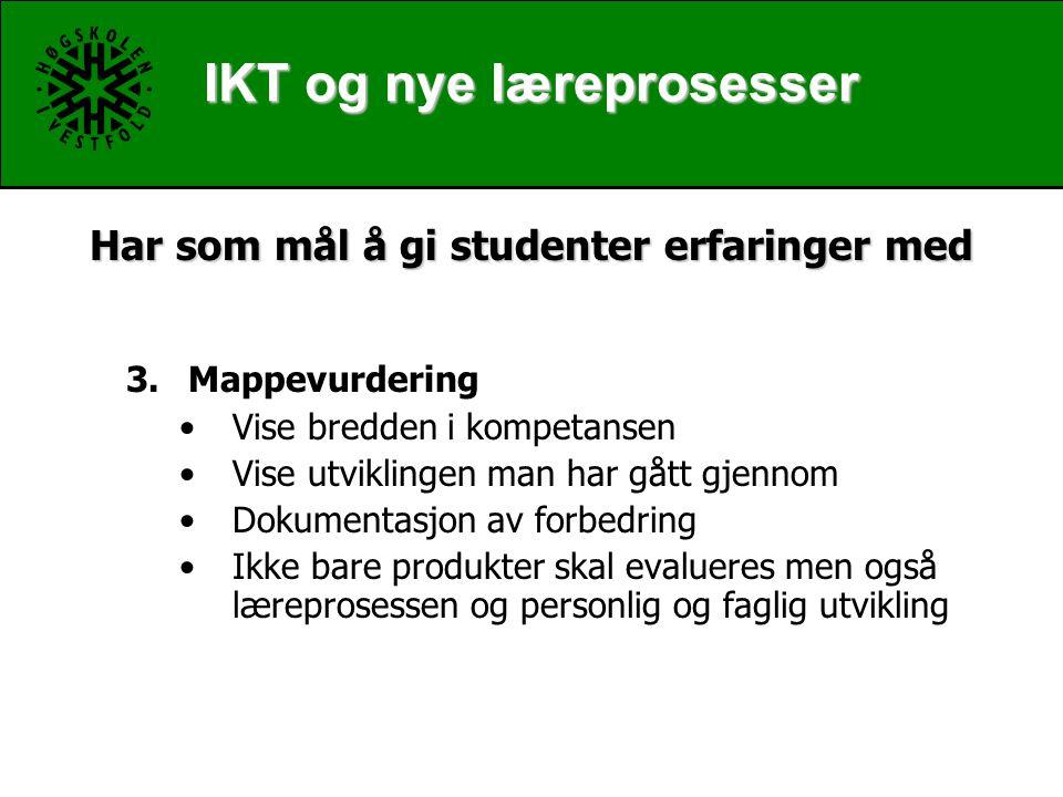 IKT og nye læreprosesser Har som mål å gi studenter erfaringer med 3.Mappevurdering Vise bredden i kompetansen Vise utviklingen man har gått gjennom Dokumentasjon av forbedring Ikke bare produkter skal evalueres men også læreprosessen og personlig og faglig utvikling