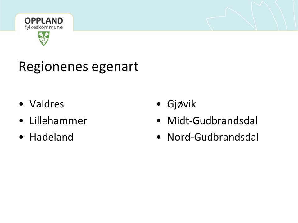 Regionenes egenart Valdres Lillehammer Hadeland Gjøvik Midt-Gudbrandsdal Nord-Gudbrandsdal