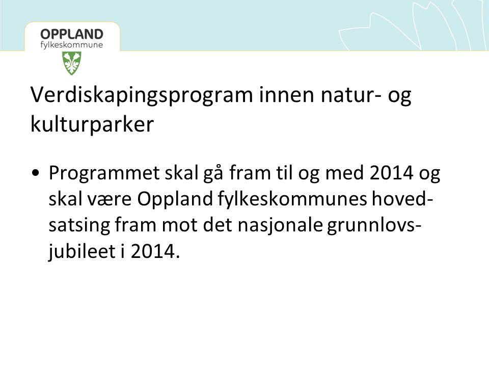 Verdiskapingsprogram innen natur- og kulturparker Programmet skal gå fram til og med 2014 og skal være Oppland fylkeskommunes hoved- satsing fram mot det nasjonale grunnlovs- jubileet i 2014.