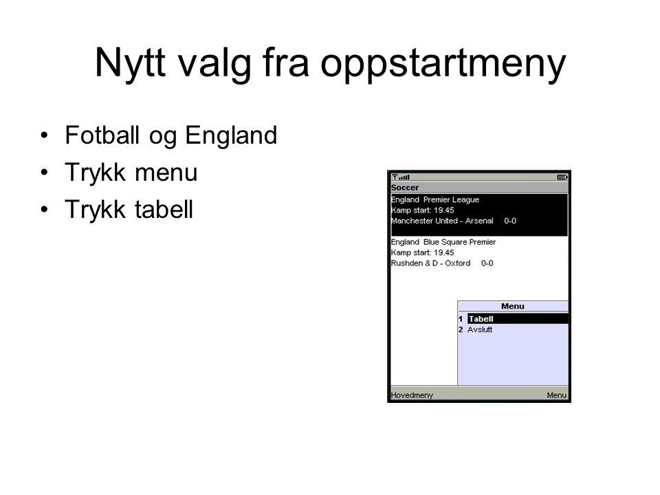 Nytt valg fra oppstartmeny Fotball og England Trykk menu Trykk tabell