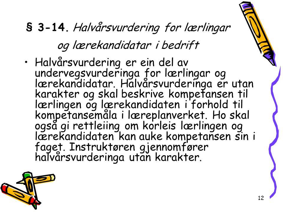 12 § 3-14. Halvårsvurdering for lærlingar og lærekandidatar i bedrift Halvårsvurdering er ein del av undervegsvurderinga for lærlingar og lærekandidat