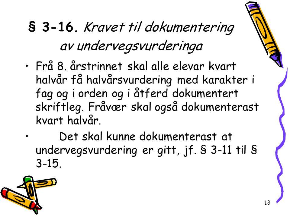 13 § 3-16. Kravet til dokumentering av undervegsvurderinga Frå 8. årstrinnet skal alle elevar kvart halvår få halvårsvurdering med karakter i fag og i