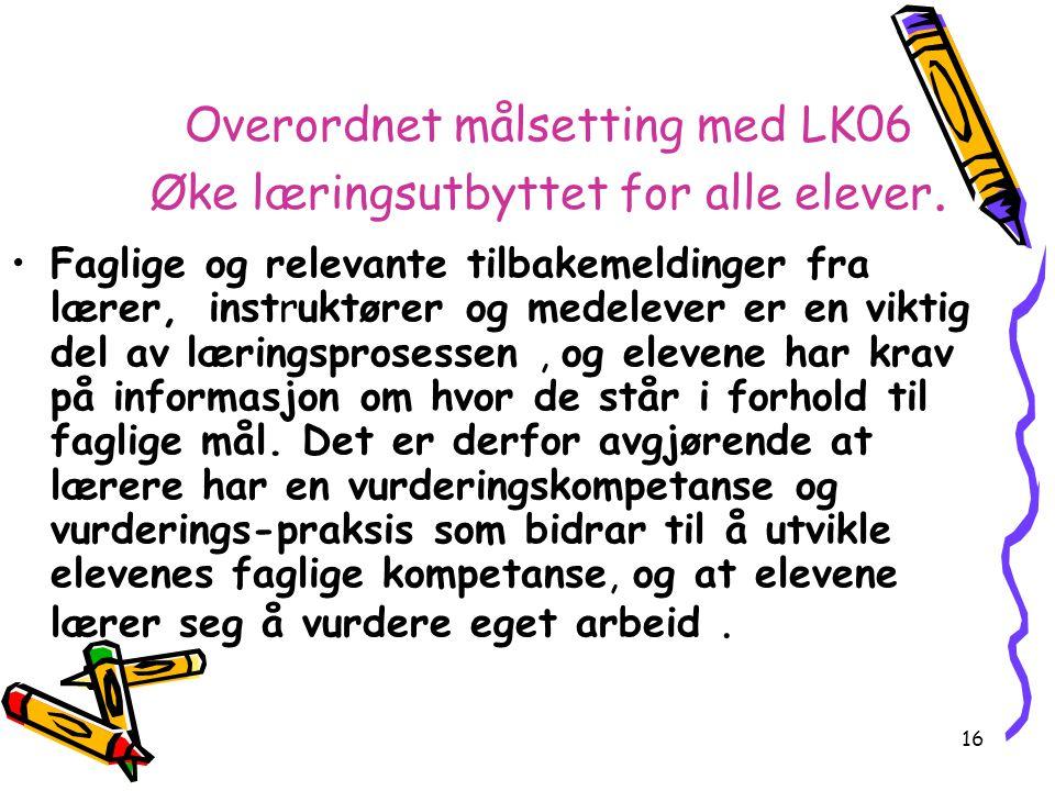 16 Overordnet målsetting med LK06 Øke læringsutbyttet for alle elever.