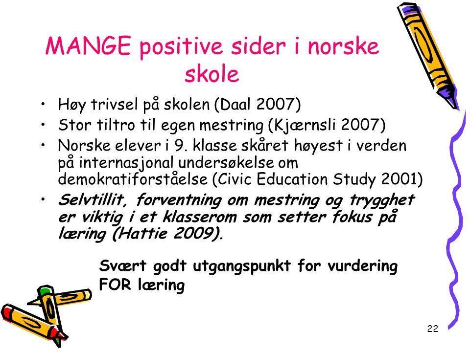 22 MANGE positive sider i norske skole Høy trivsel på skolen (Daal 2007) Stor tiltro til egen mestring (Kjærnsli 2007) Norske elever i 9.