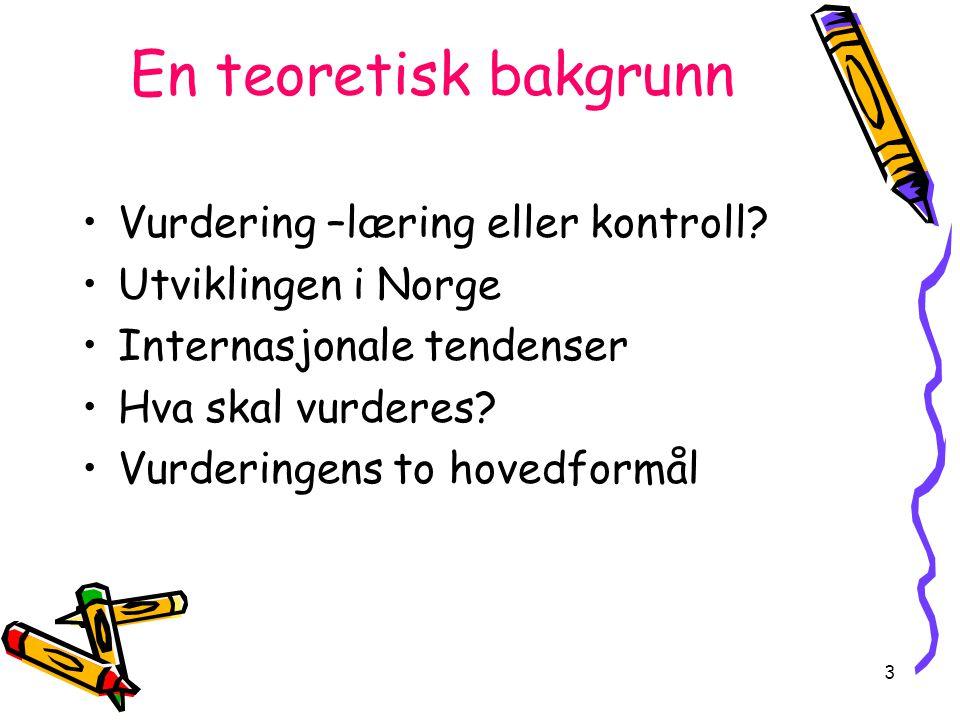 3 En teoretisk bakgrunn Vurdering –læring eller kontroll? Utviklingen i Norge Internasjonale tendenser Hva skal vurderes? Vurderingens to hovedformål