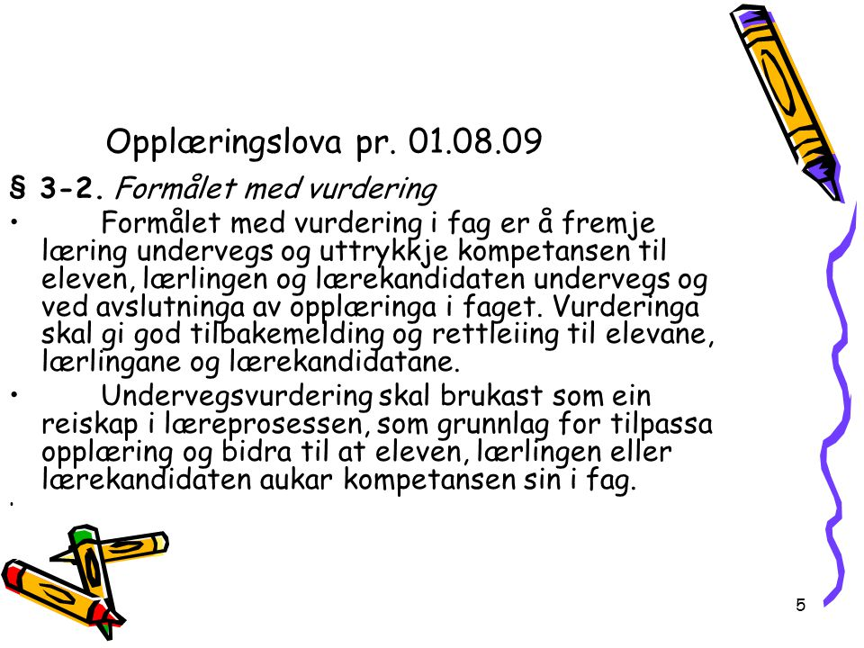 5 Opplæringslova pr. 01.08.09 § 3-2. Formålet med vurdering Formålet med vurdering i fag er å fremje læring undervegs og uttrykkje kompetansen til ele