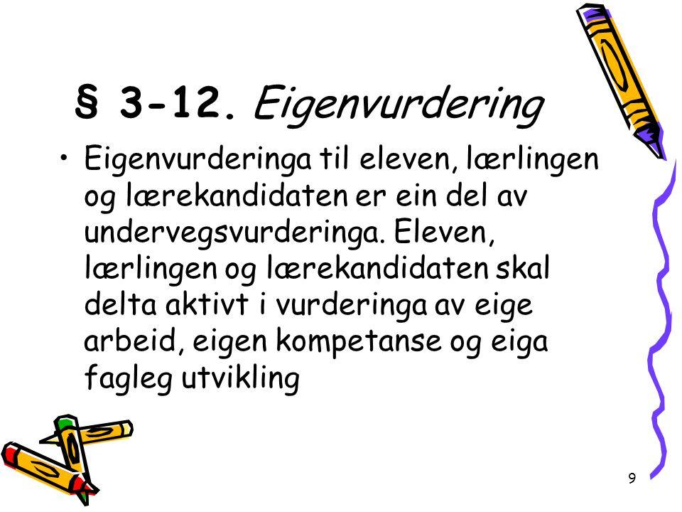 9 § 3-12. Eigenvurdering Eigenvurderinga til eleven, lærlingen og lærekandidaten er ein del av undervegsvurderinga. Eleven, lærlingen og lærekandidate