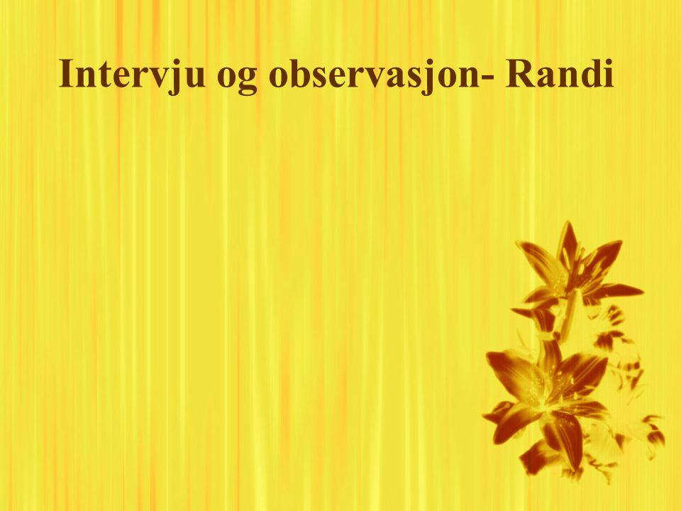 Intervju og observasjon- Randi